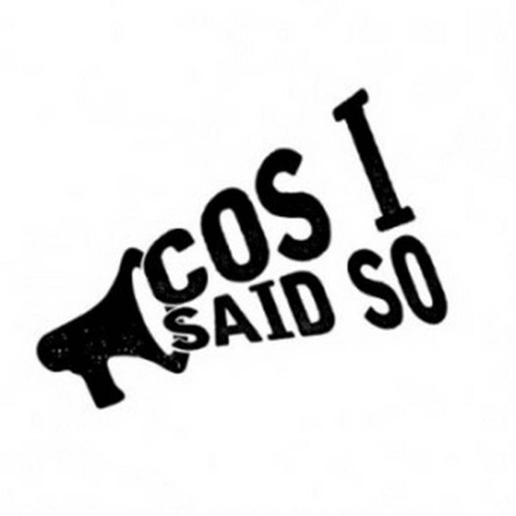 Cos I said so logo